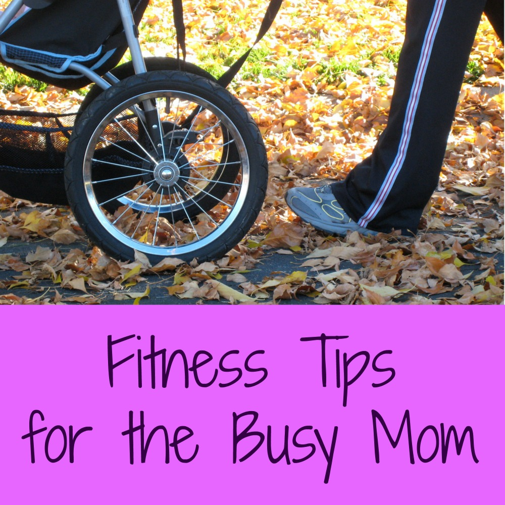Fitness Tips for the busy mom