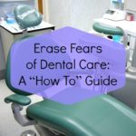 "Erase Fears of Dental Care: A ""How To"" Guide"