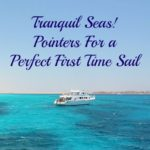 Tranquil Seas! Pointers For a Perfect First Time Sail