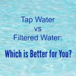 Tap Water vs Filtered Water – Which is Better for You?