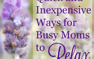 Quick and Inexpensive Ways for Busy Moms to Relax