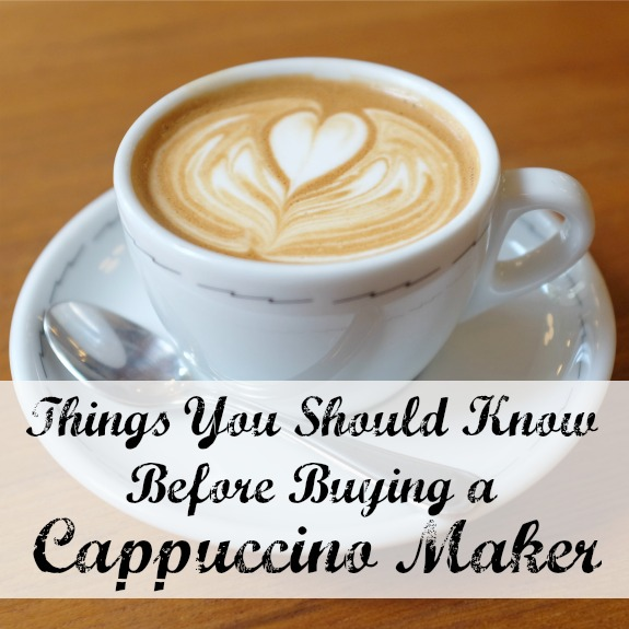 Things You Should Know Before Buying a Cappuccino Maker