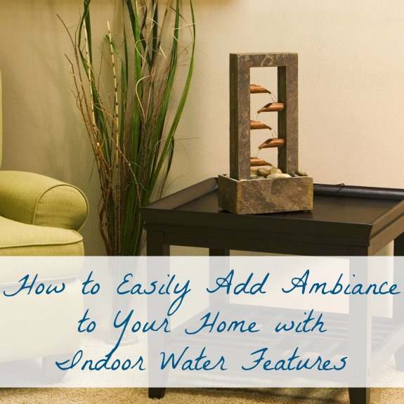 How to Easily Add Ambiance to Your Home with Indoor Water Features