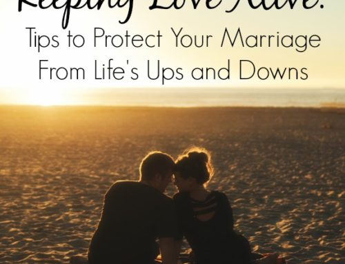 Keeping Love Alive: Sensible Tips to Protect Your Marriage From Life's Ups and Downs