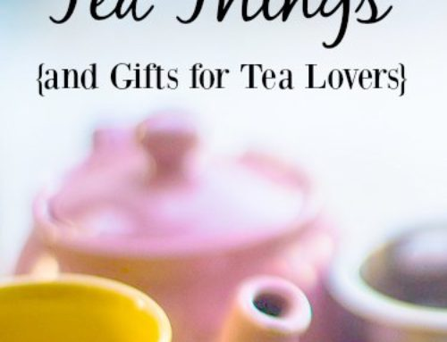 My Favorite Tea Things and Gift Ideas for Tea Lovers