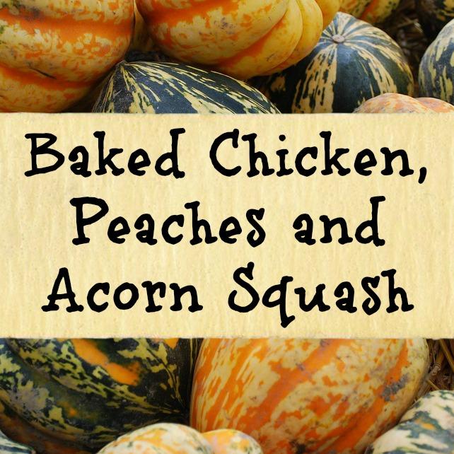 Chicken, Peaches & Acorn Squash