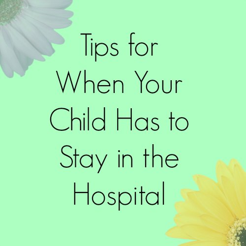 tips for when the child has to stay in the hospital