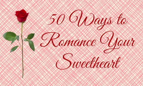 50 Ways to Romance Your Sweetheart