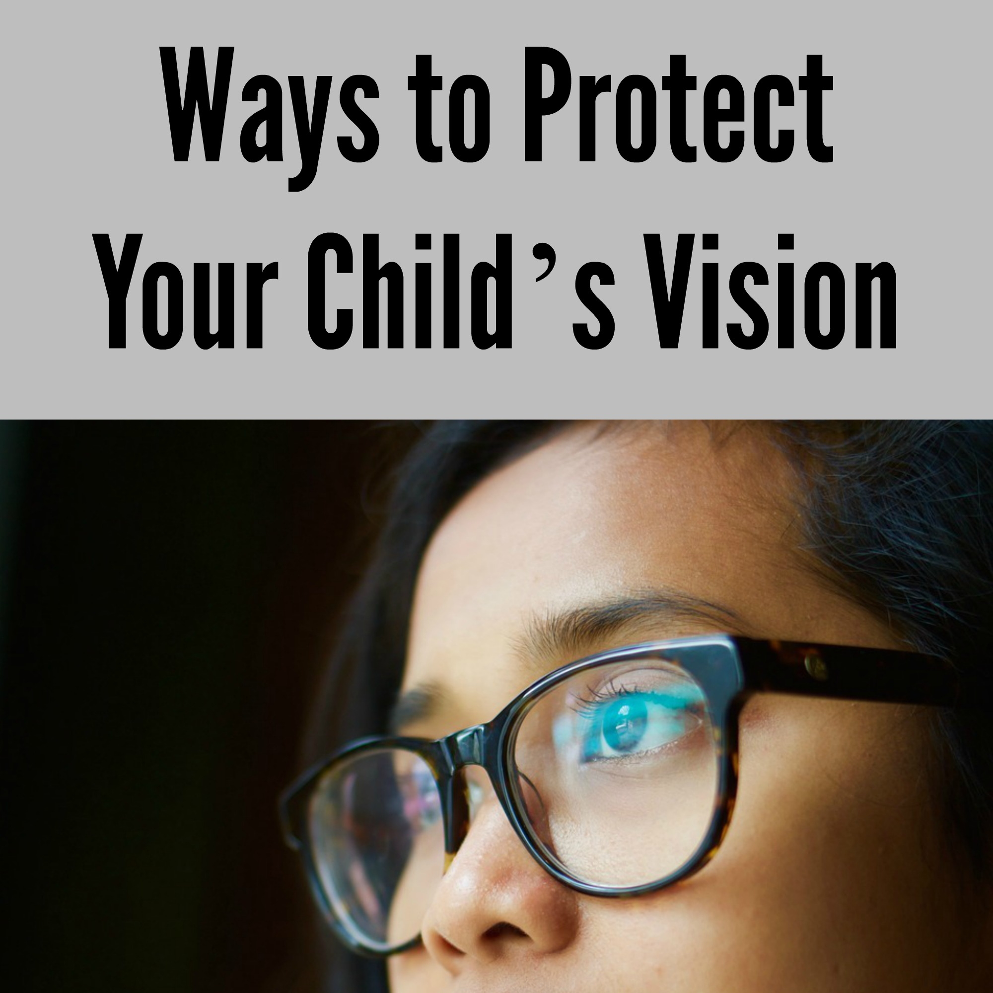 Ways to Protect Your Child's Vision