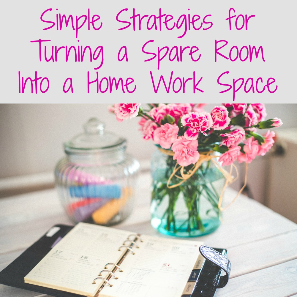 Simple Strategies for Turning a Spare Room Into a Home Work Space