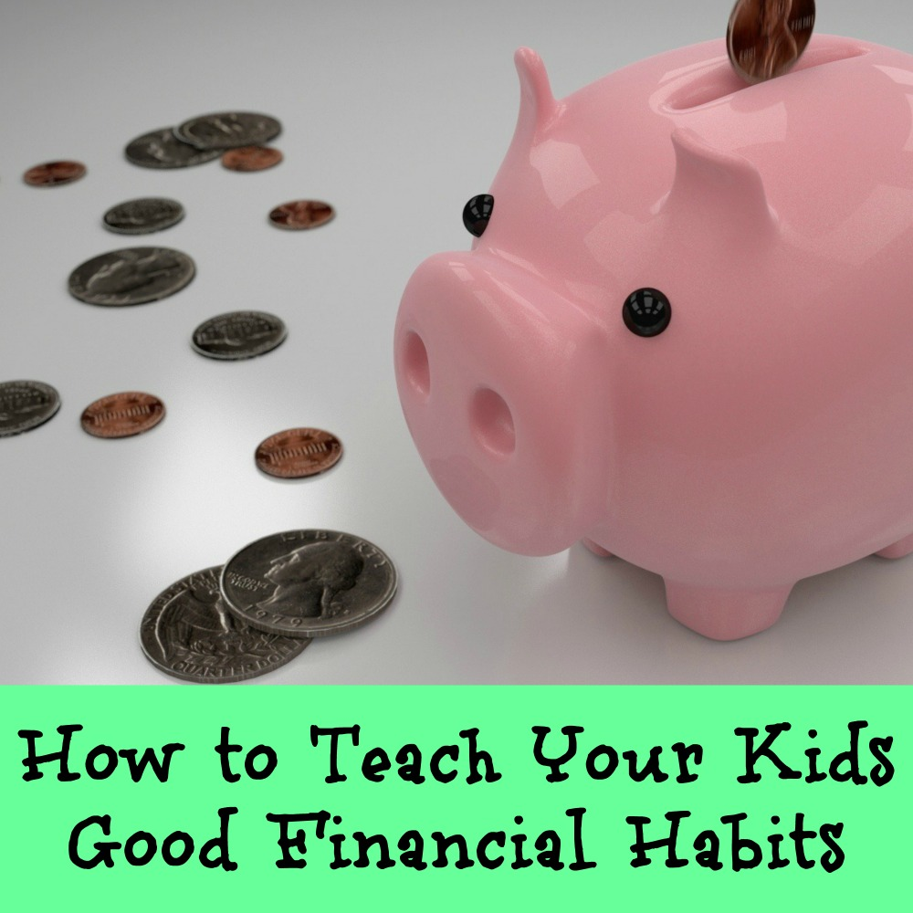 How to Teach Your Kids Good Financial Habits