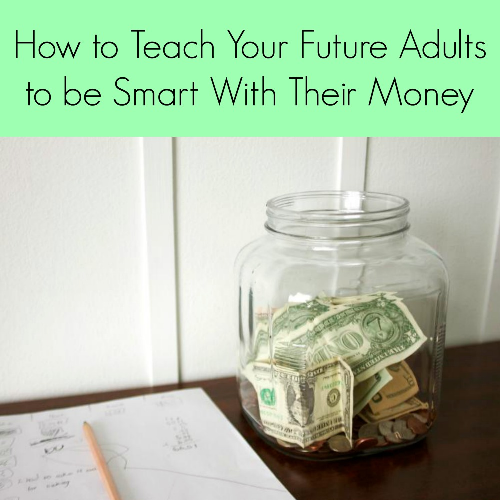 How to Teach Your Future Adults to be Smart With Their Money