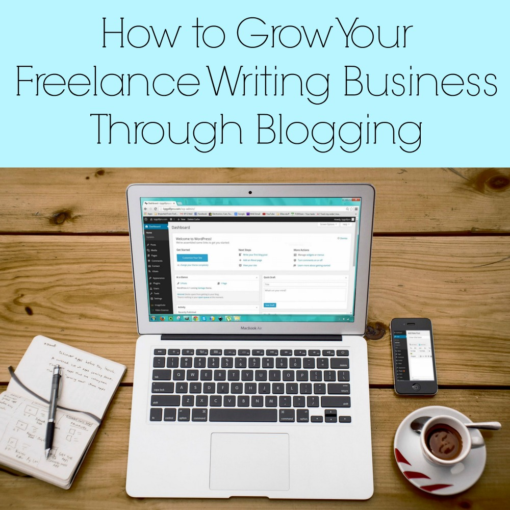 How to Grow Your Freelance Writing Business Through Blogging