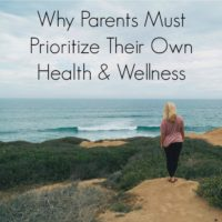 Why Parents Must Prioritize Their Own Health & Wellness