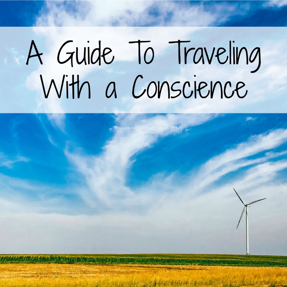 A Guide To Traveling With A Conscience