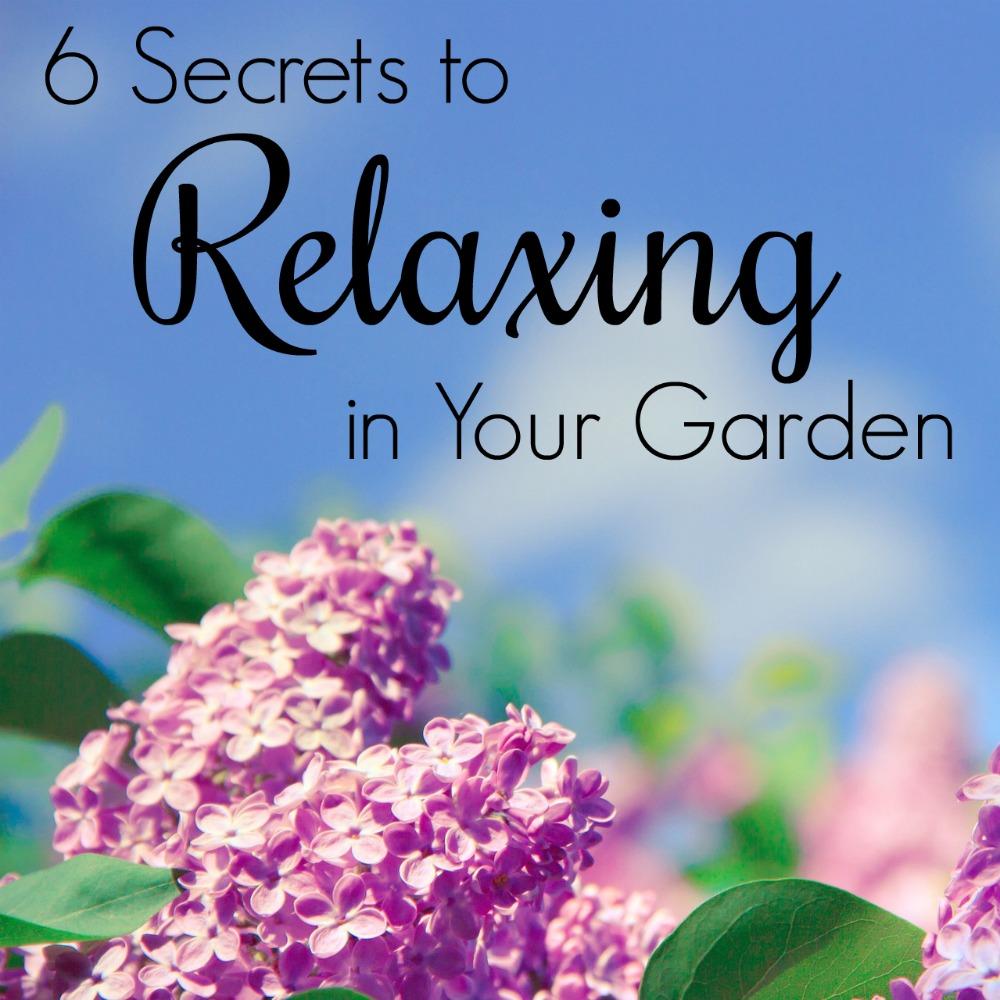 6 Secrets to Relaxing in Your Garden