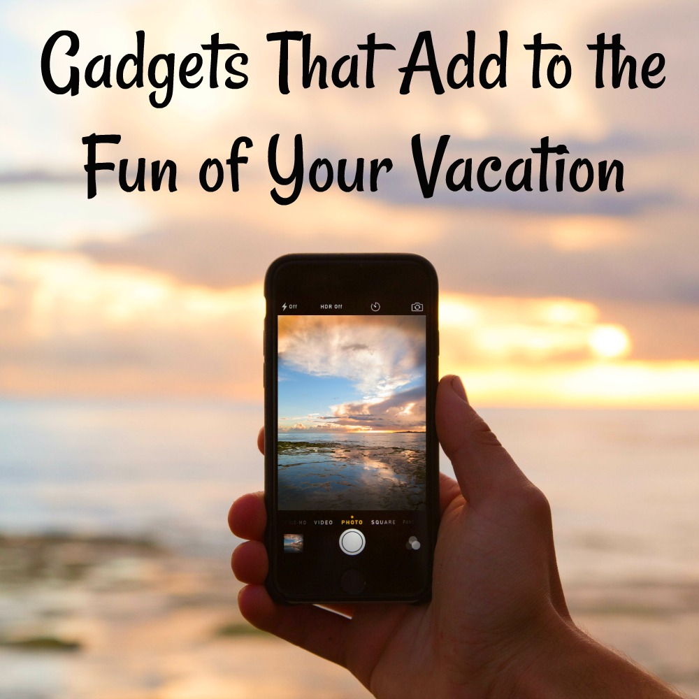 Gadgets That Add to the Fun of Your Vacation