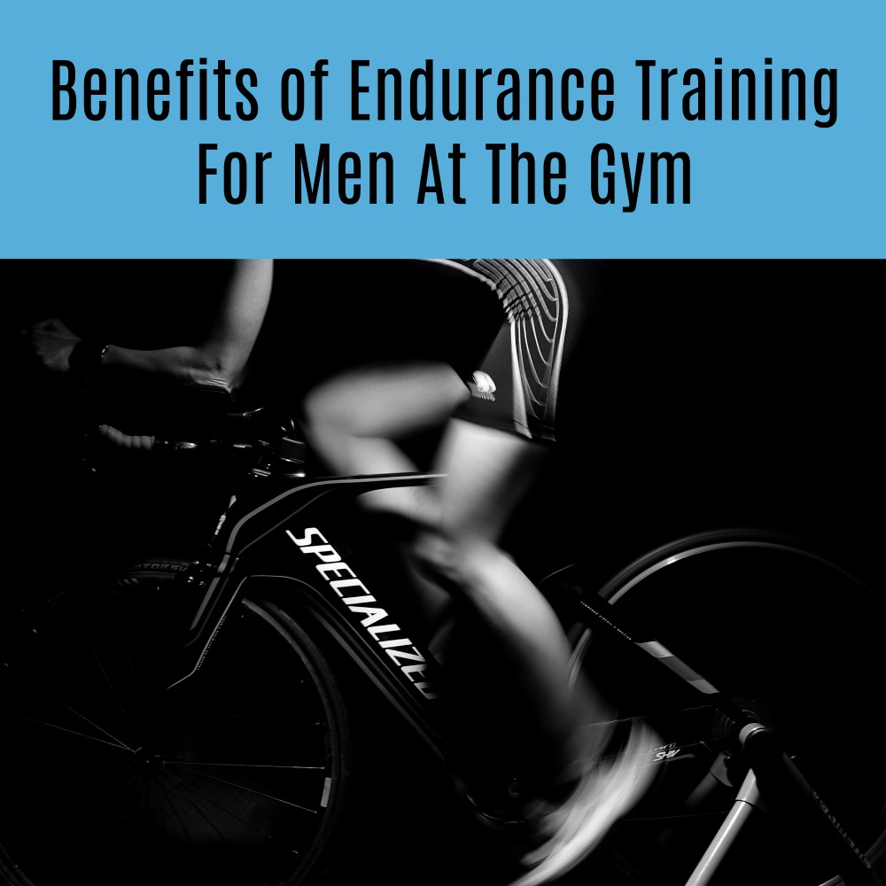 Benefits of Endurance Training For Men At The Gym