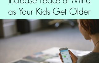 4 Ways to Increase Peace of Mind as Your Kids Get Older