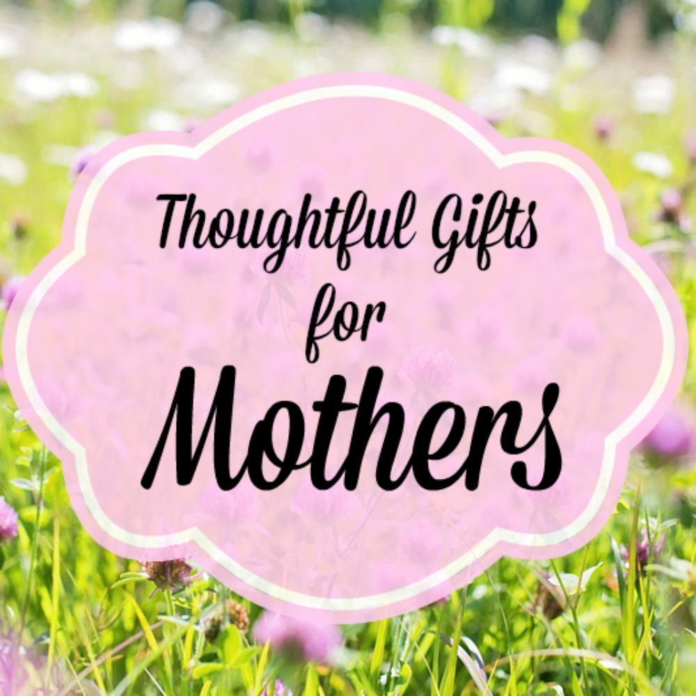 Thoughtful Gifts for Mothers