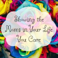Showing the Moms in Your Life You Care