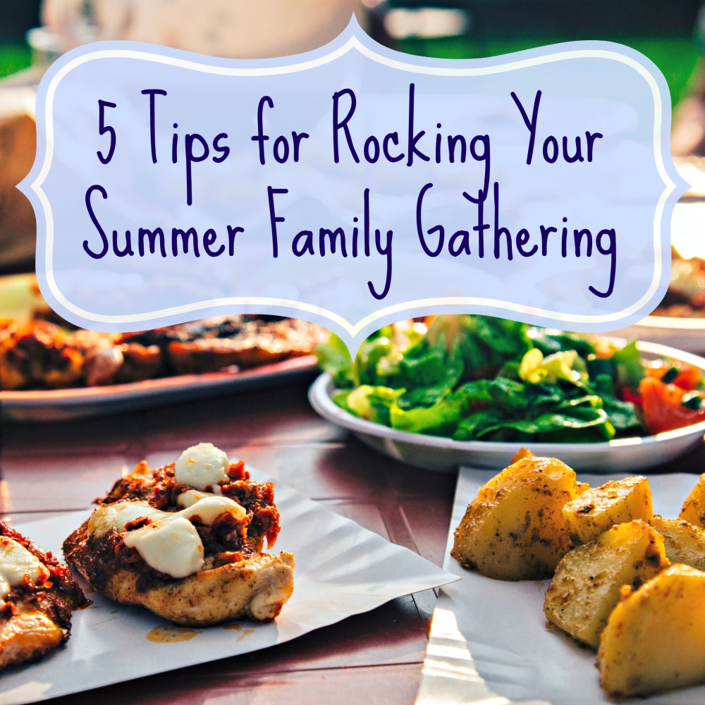 5 Tips for Rocking Your Summer Family Gathering