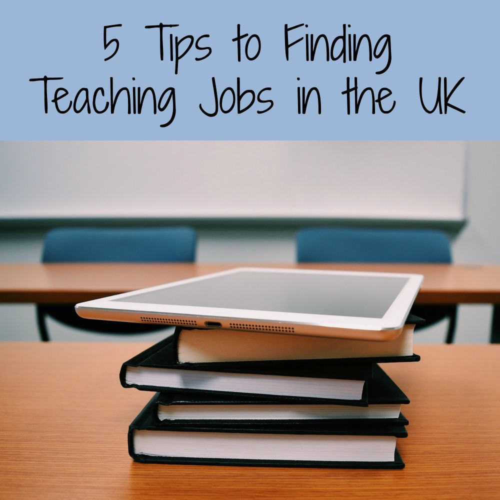 5 Tips to Finding Teaching Jobs in the UK