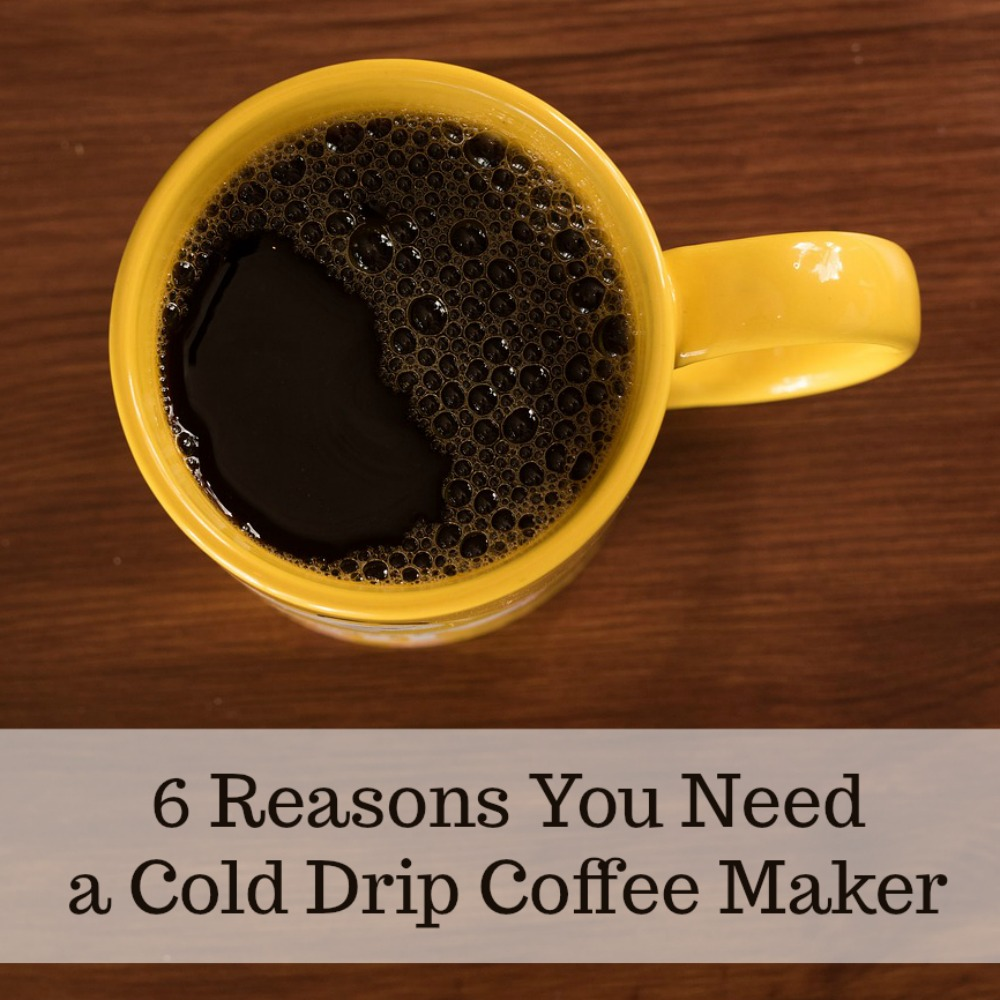 6 Reasons You Need a Cold Drip Coffee Maker