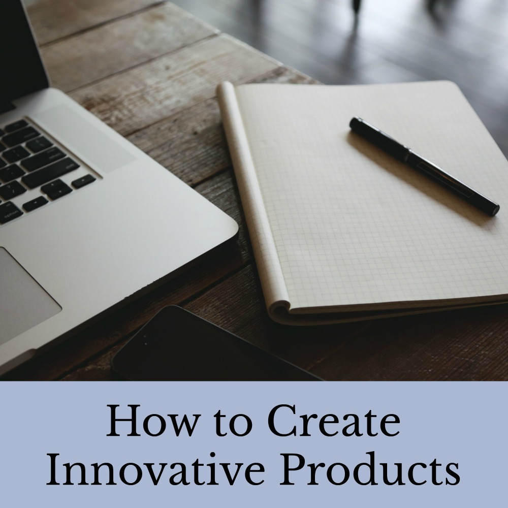 How to Create Innovative Products