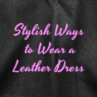 Stylish Ways to Wear a Leather Dress