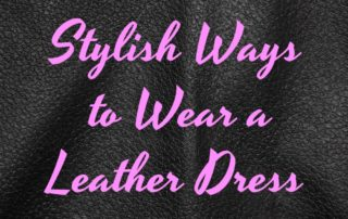 Stylish Ways to Wear a Leather Dress