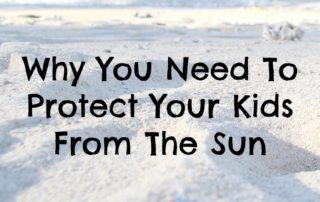 Why You Need To Protect Your Kids From The Sun