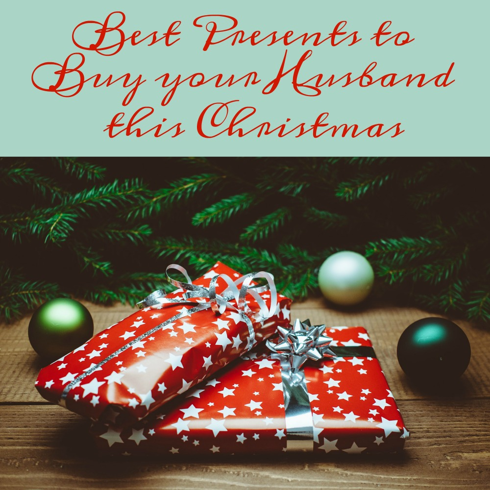 Best Presents to Buy your Husband for Christmas