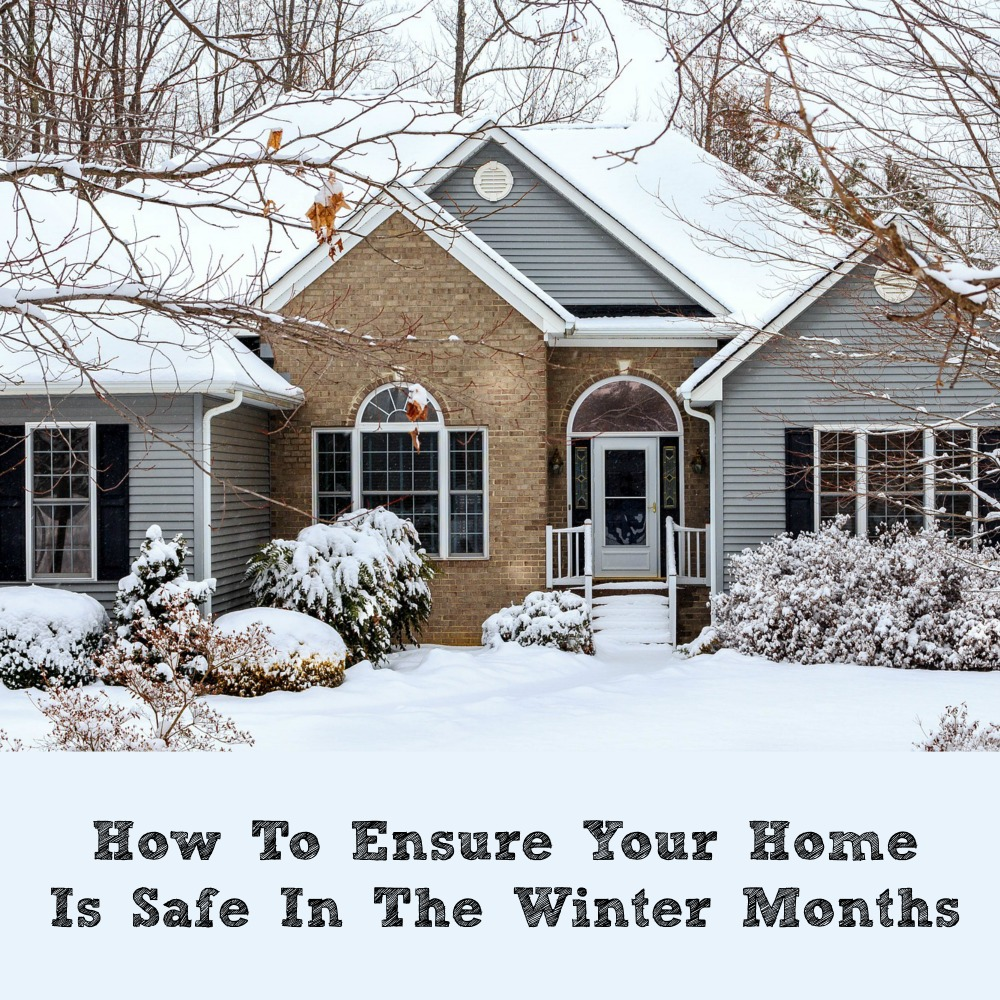 How To Ensure Your Home Is Safe In The Winter Months