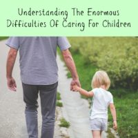 Understanding The Enormous Difficulties Of Caring For Children