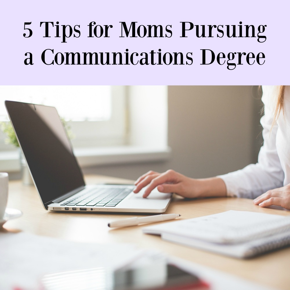 5 Tips for Moms Pursuing a Communications Degree