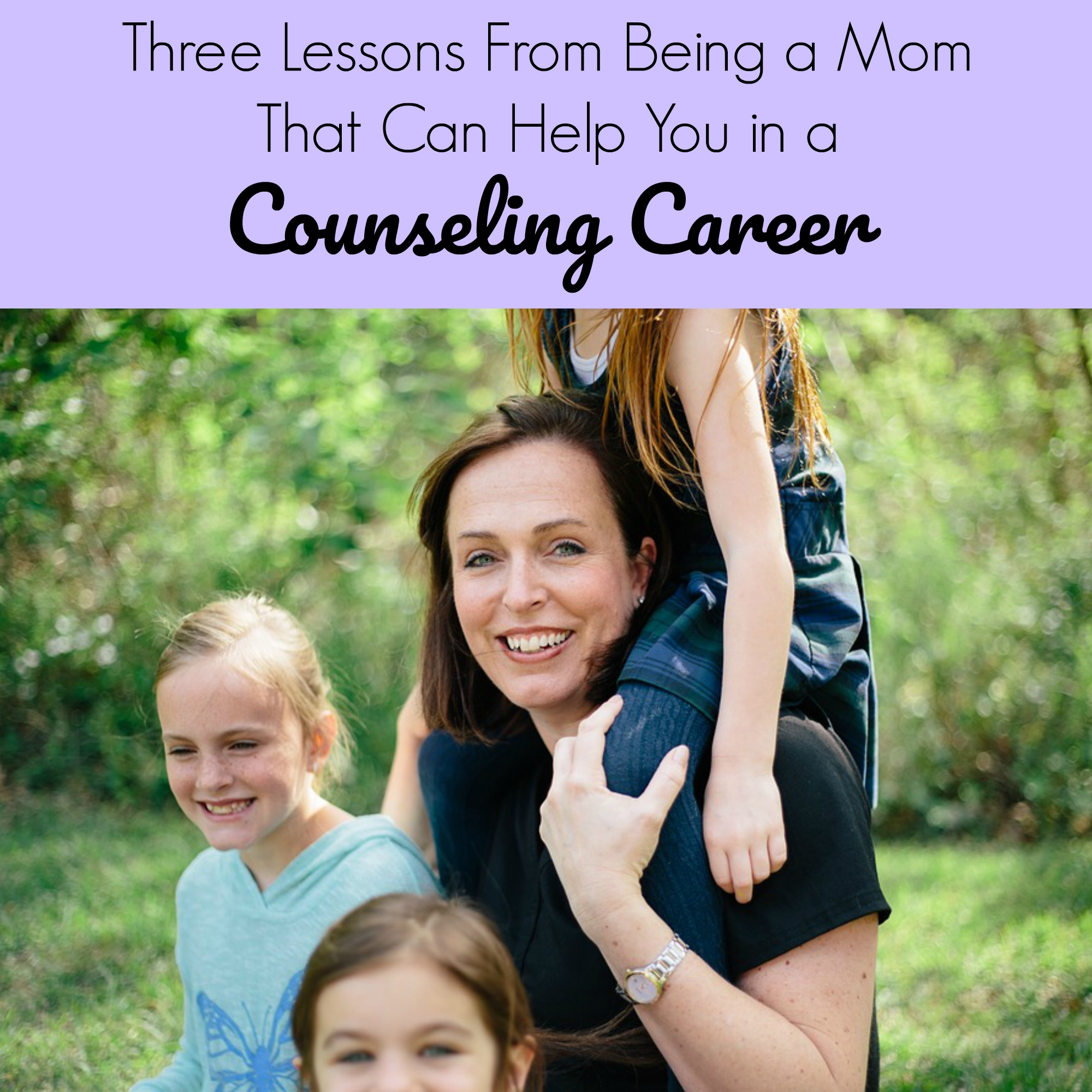 Three Lessons From Being A Mom That Can Help You In A Counseling Career