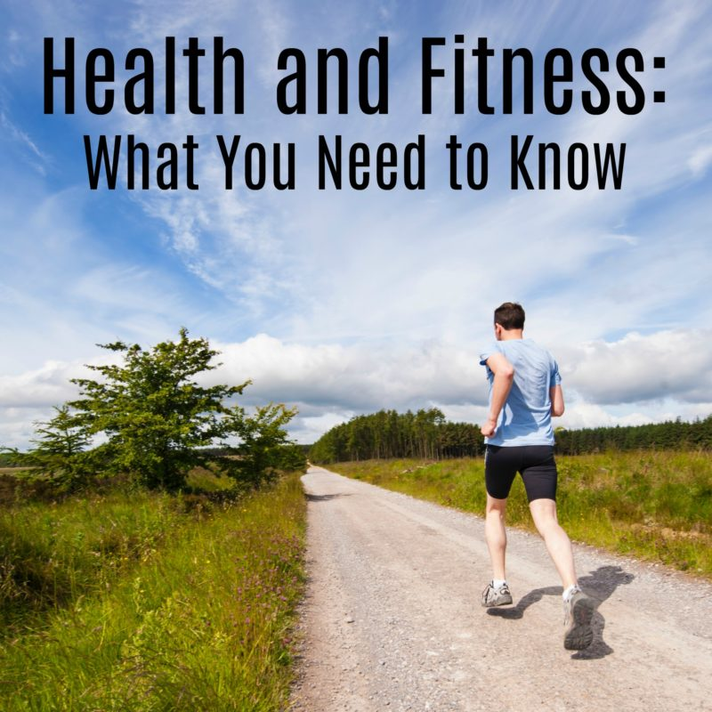Health and Fitness: What You Need to Know