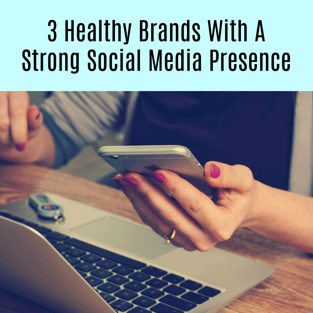 3 Healthy Brands With A Strong Social Media Presence