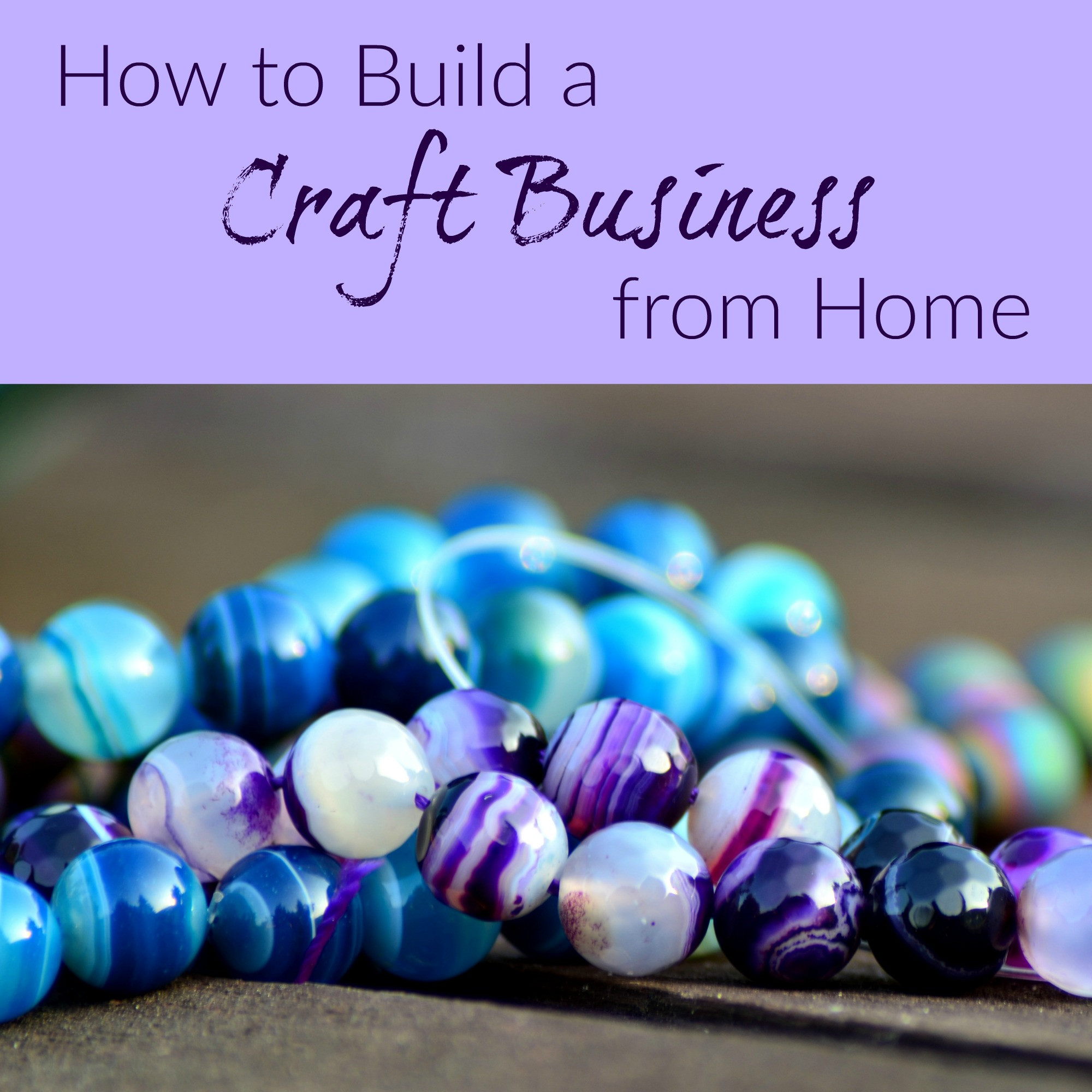 How to Build a Craft Business from Home