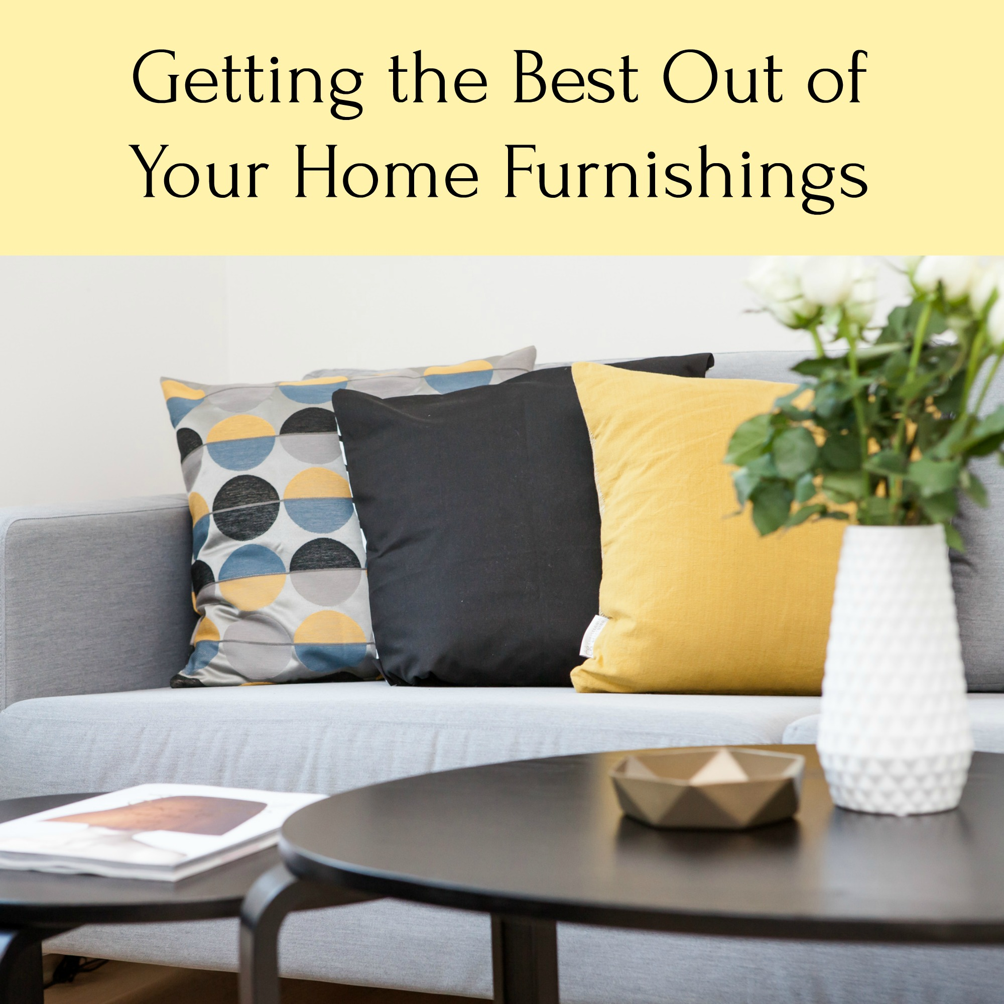 Getting the Best Out of Your Home Furnishings