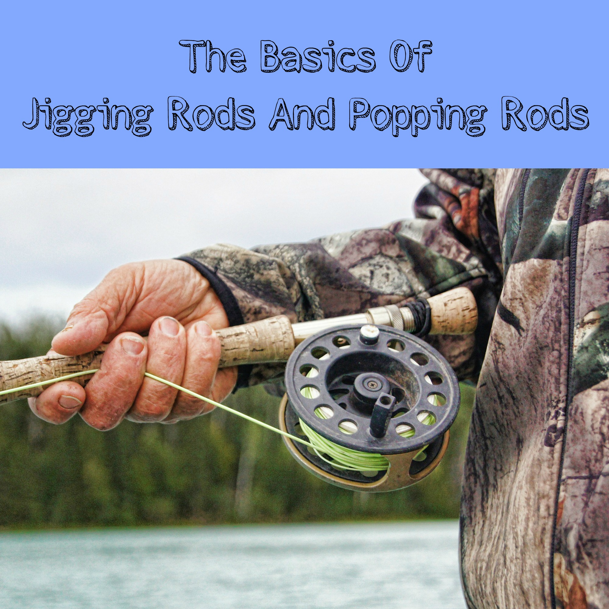 The Basics On Jigging Rods And Popping Rods