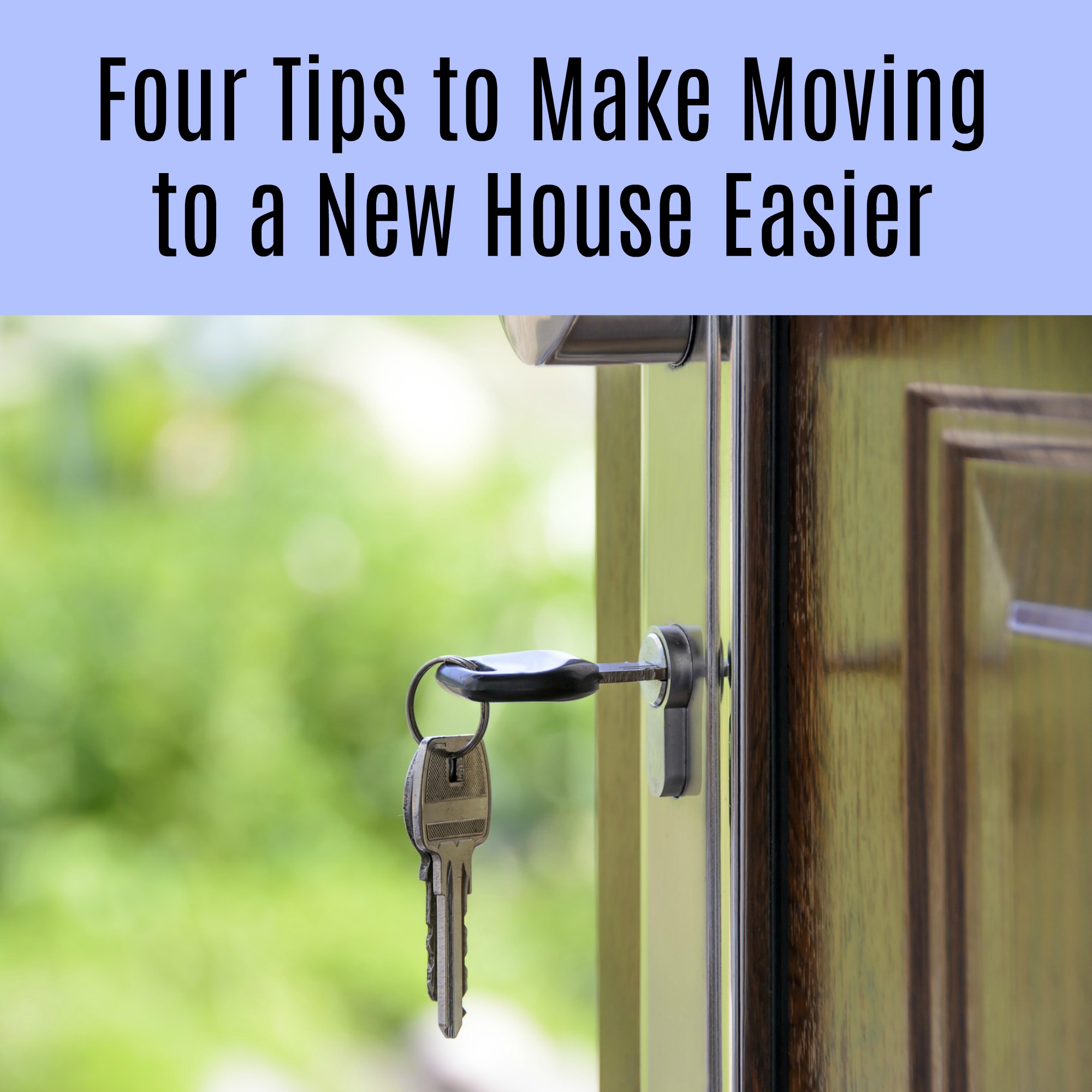 Four Tips to Use to Make Moving to a New House Easier