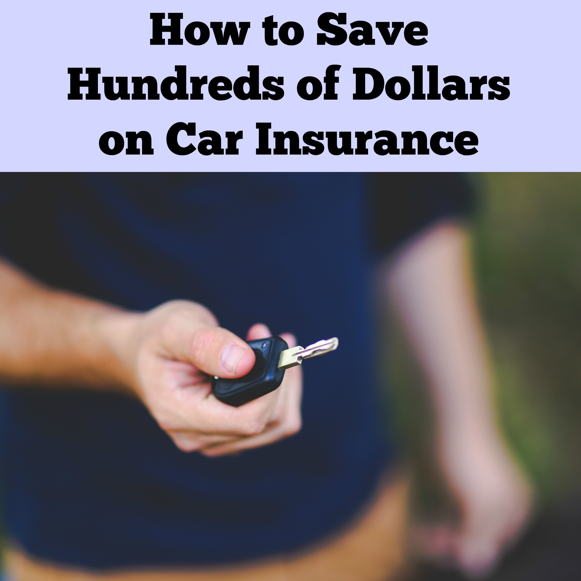 How To Save Hundreds Of Dollars On Car Insurance