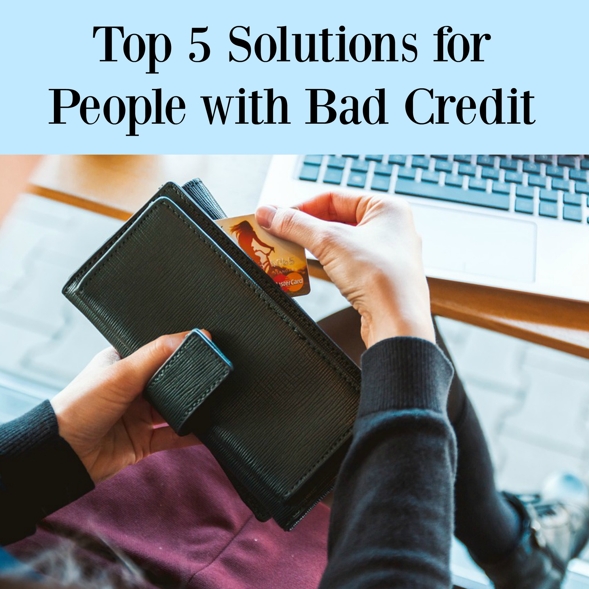 Top 5 Solutions for People with Bad Credit