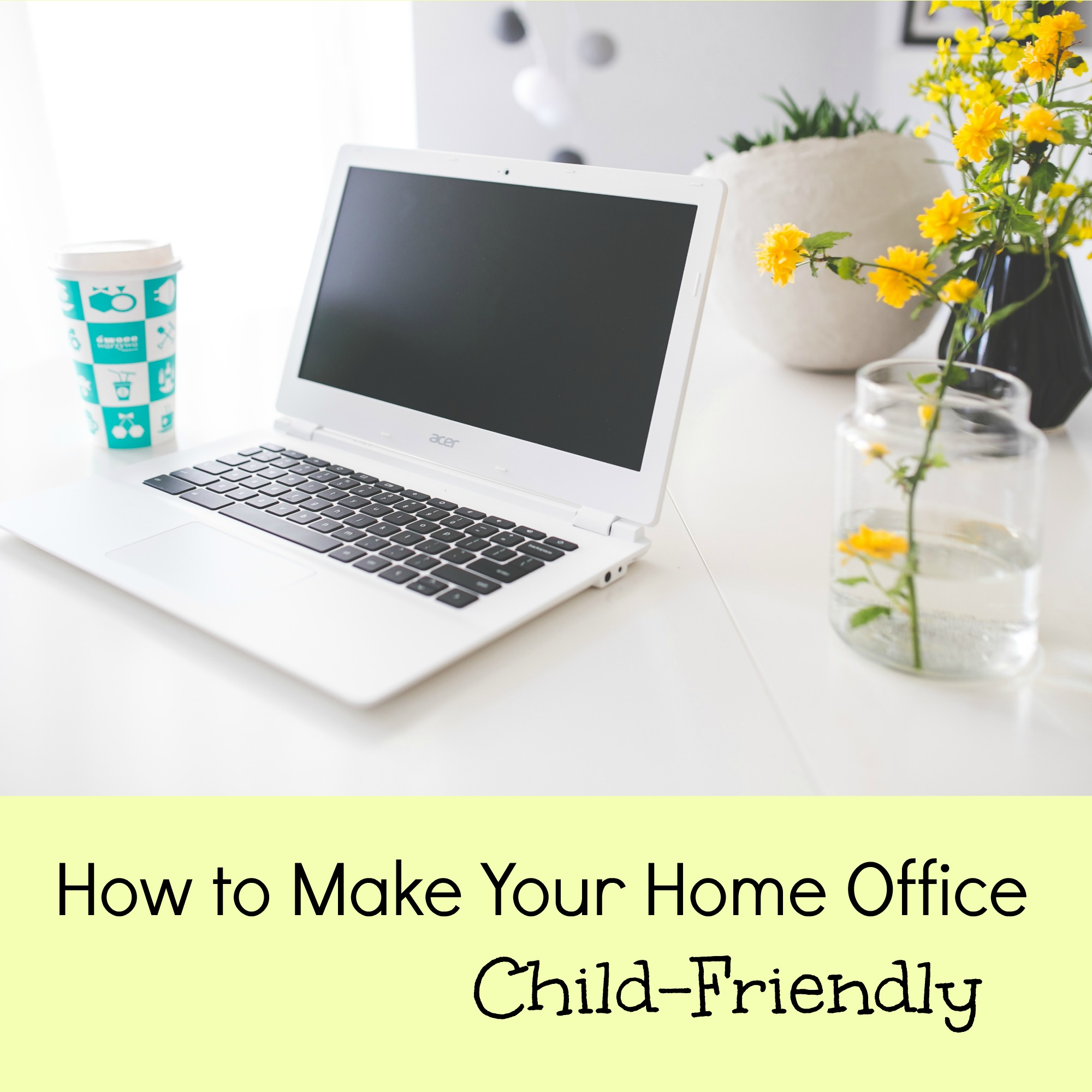 How to Make Your Home Office Child Friendly