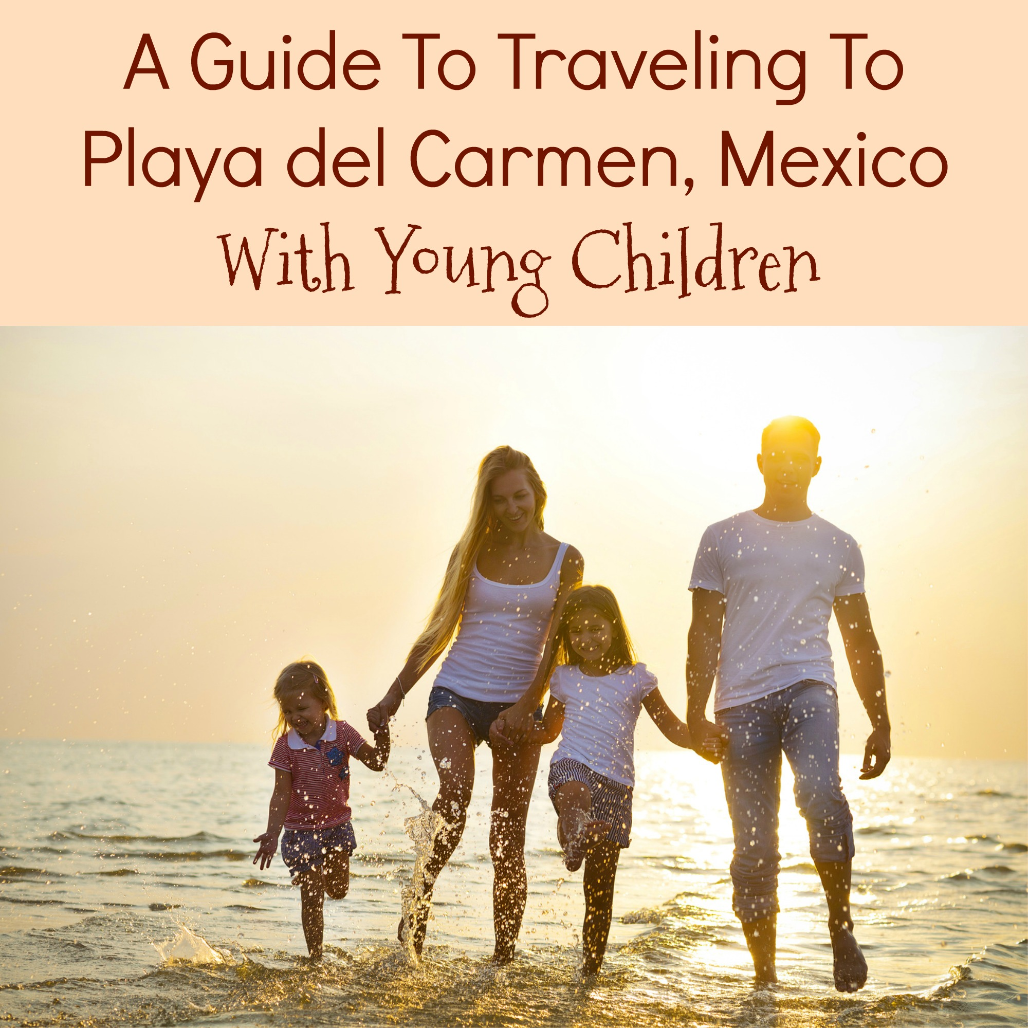 A guide to traveling to Playa Del Carmen with Children