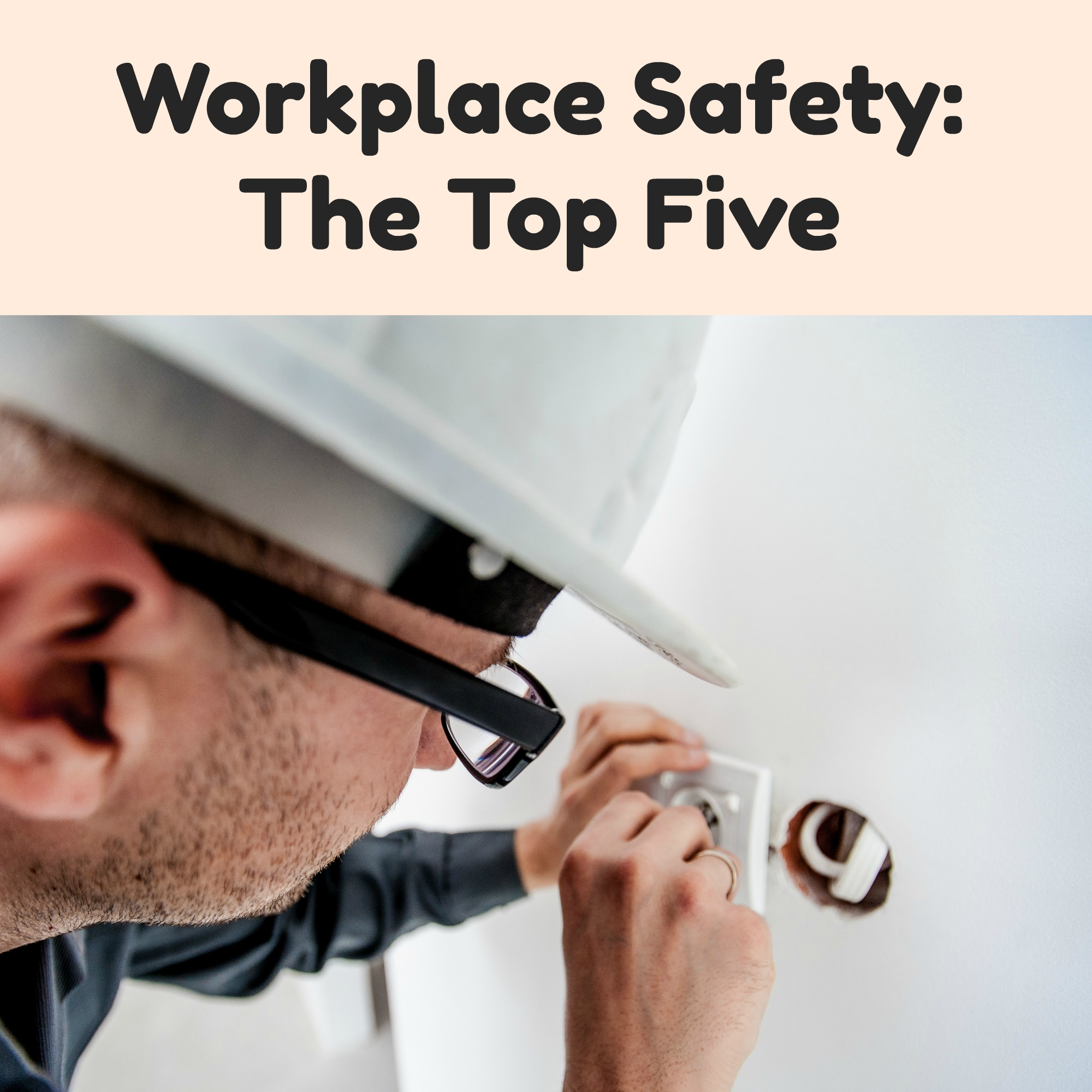 Workplace Safety – The Top Five