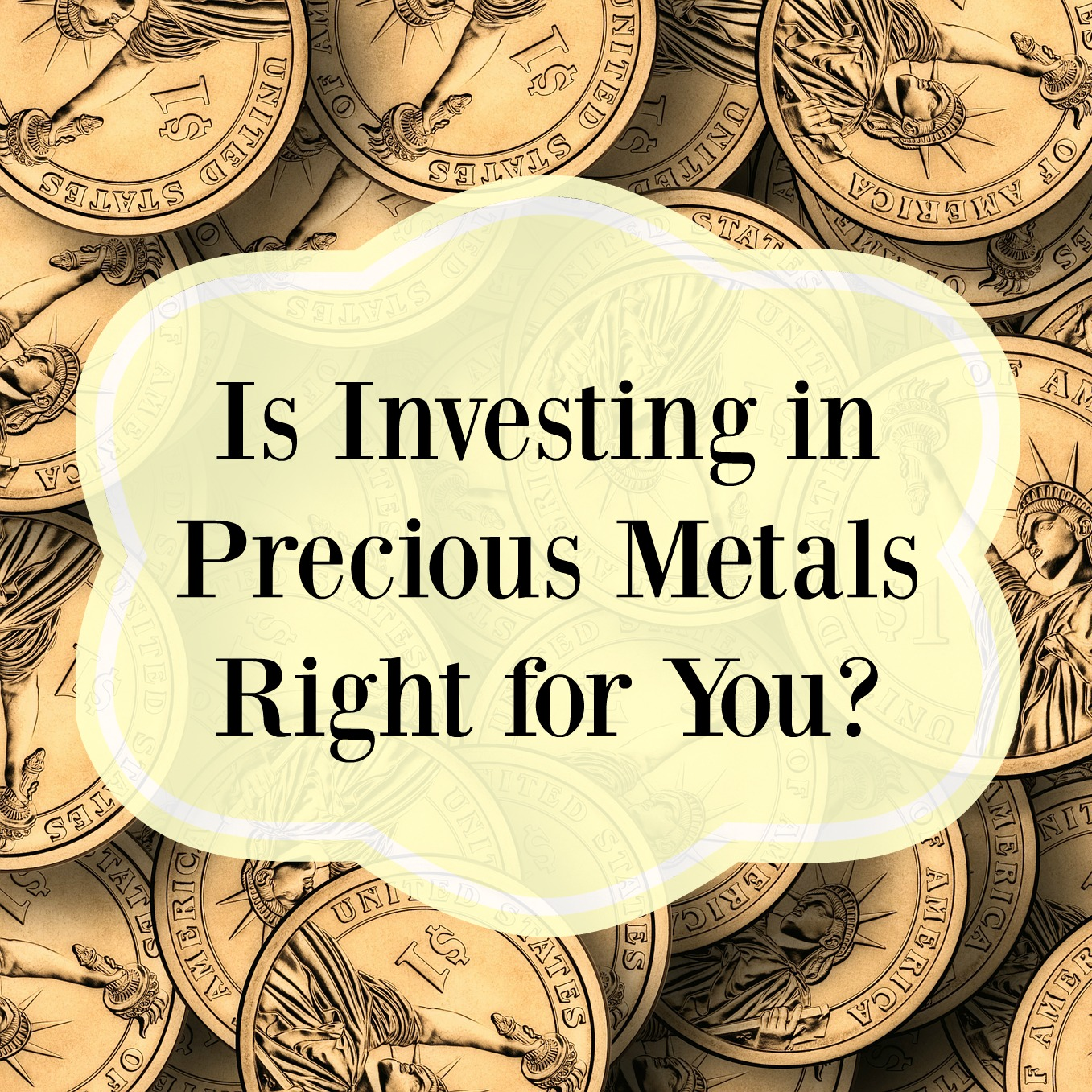 Is Investing in Precious Metals Right for You?