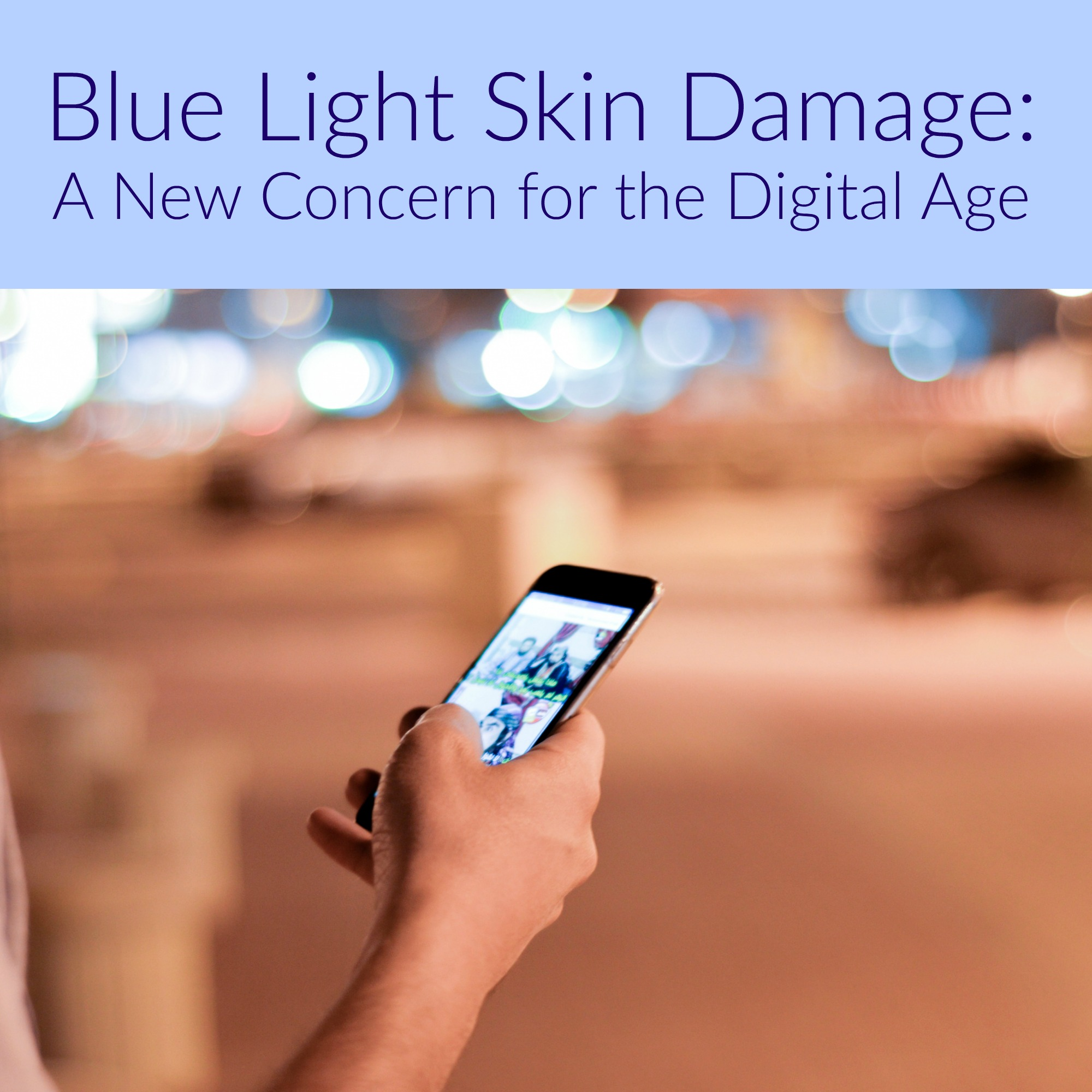 Blue Light Skin Damage - A New Concern for the Digital Age